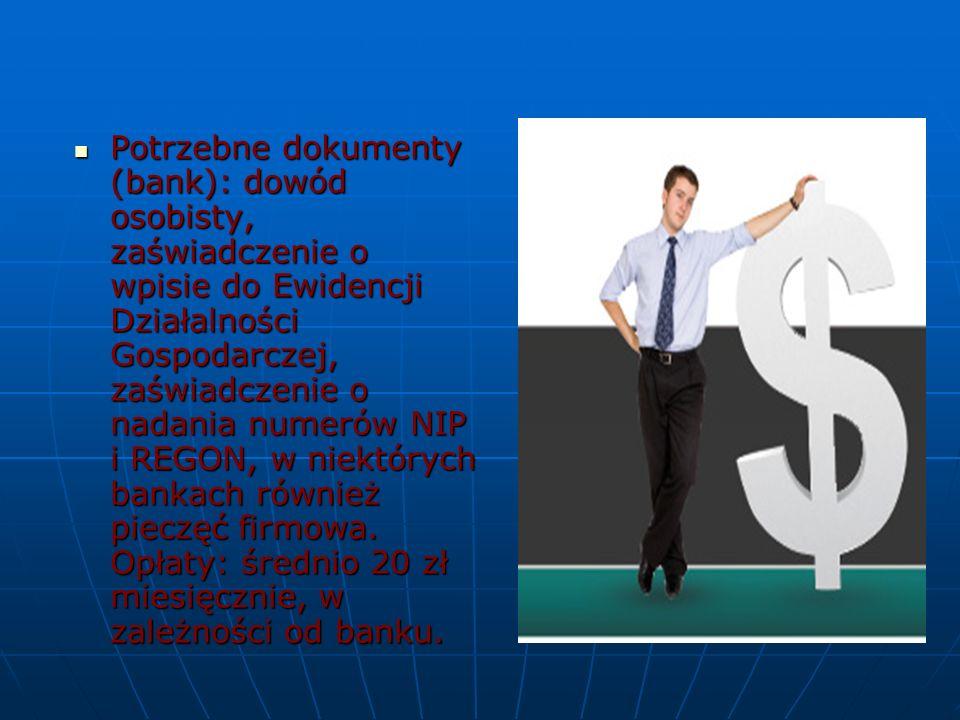 Potrzebne dokumenty (bank): dowód osobisty, zaświadczenie o wpisie do Ewidencji Działalności Gospodarczej, zaświadczenie o nadania numerów NIP i REGON, w niektórych bankach również pieczęć firmowa.