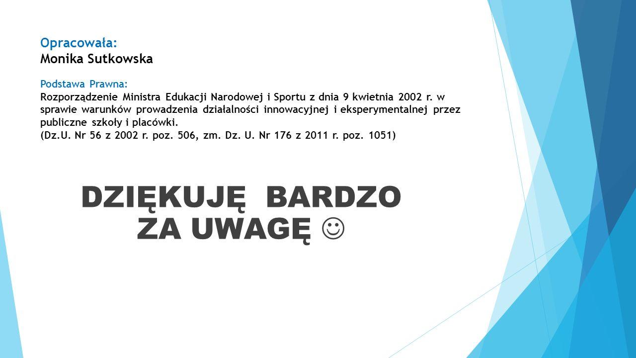 Opracowała: Monika Sutkowska Podstawa Prawna: Rozporządzenie Ministra Edukacji Narodowej i Sportu z dnia 9 kwietnia 2002 r.