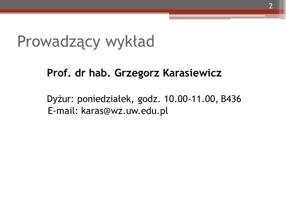 Prowadzący wykład 2 Prof. dr hab. Grzegorz Karasiewicz Dyżur: poniedziałek, godz.