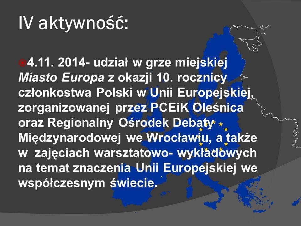IV aktywność:  4.11.2014- udział w grze miejskiej Miasto Europa z okazji 10.