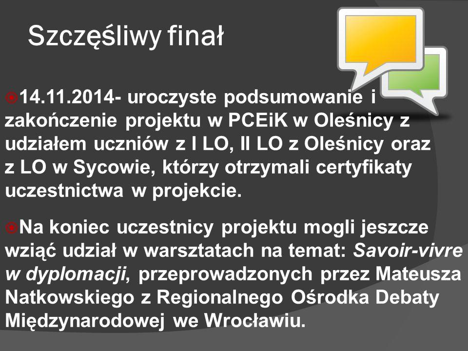 Szczęśliwy finał  14.11.2014- uroczyste podsumowanie i zakończenie projektu w PCEiK w Oleśnicy z udziałem uczniów z I LO, II LO z Oleśnicy oraz z LO w Sycowie, którzy otrzymali certyfikaty uczestnictwa w projekcie.