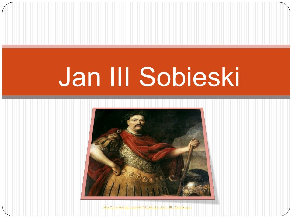 Jan III Sobieski http://pl.wikipedia.org/wiki/Plik:Schultz_John_III_Sobieski.jpg