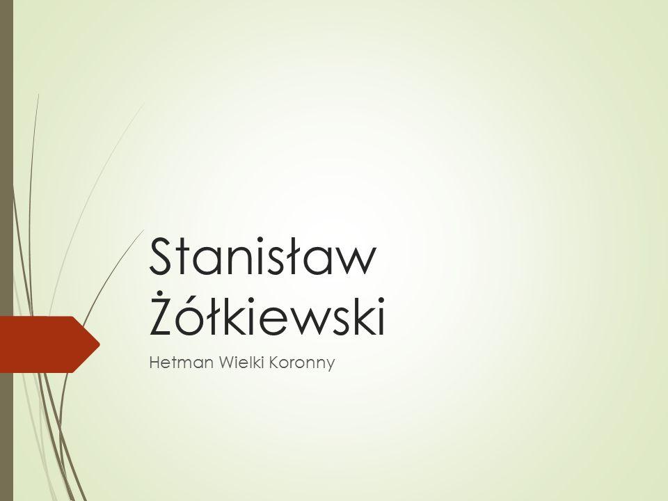 Stanisław Żółkiewski Hetman Wielki Koronny