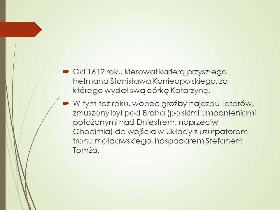  Od 1612 roku kierował karierą przyszłego hetmana Stanisława Koniecpolskiego, za którego wydał swą córkę Katarzynę.