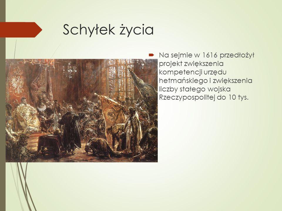 Schyłek życia  Na sejmie w 1616 przedłożył projekt zwiększenia kompetencji urzędu hetmańskiego i zwiększenia liczby stałego wojska Rzeczypospolitej do 10 tys.
