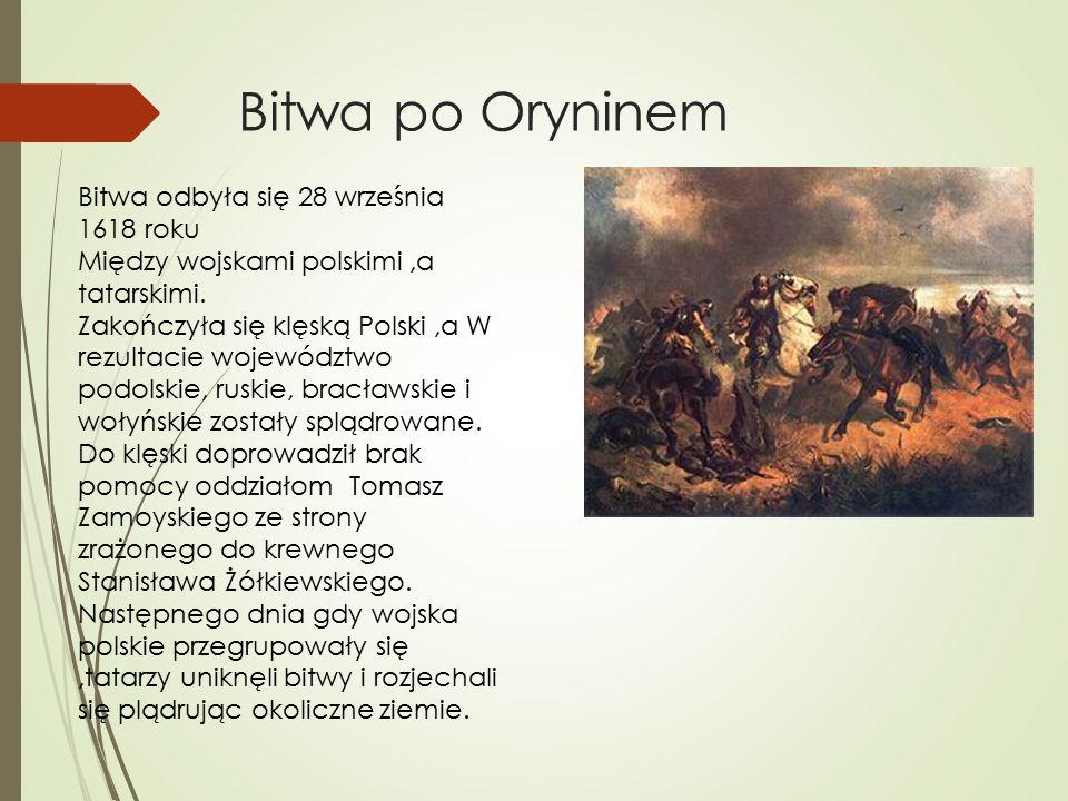 Bitwa po Oryninem Bitwa odbyła się 28 września 1618 roku Między wojskami polskimi,a tatarskimi.
