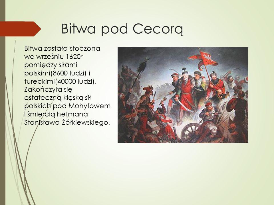 Bitwa pod Cecorą Bitwa została stoczona we wrześniu 1620r pomiędzy siłami polskimi(8600 ludzi) i tureckimi(40000 ludzi).