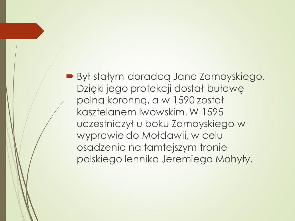  Był stałym doradcą Jana Zamoyskiego.