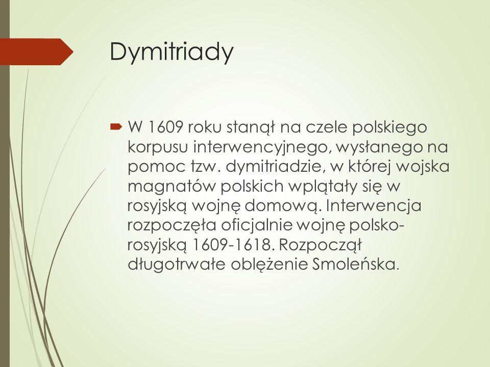Dymitriady  W 1609 roku stanął na czele polskiego korpusu interwencyjnego, wysłanego na pomoc tzw.