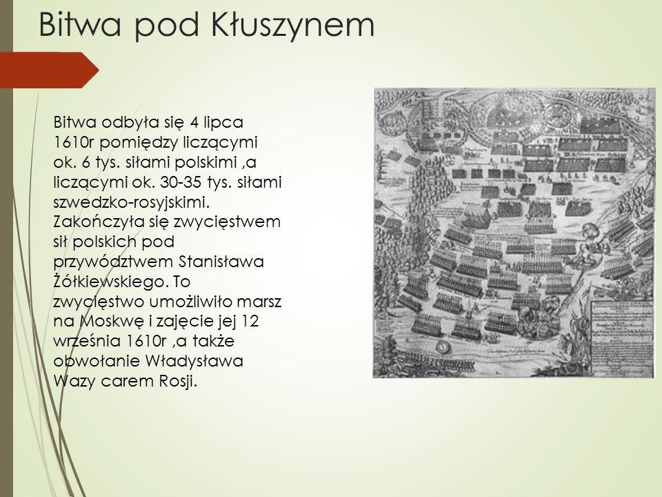 Bitwa pod Kłuszynem Bitwa odbyła się 4 lipca 1610r pomiędzy liczącymi ok.