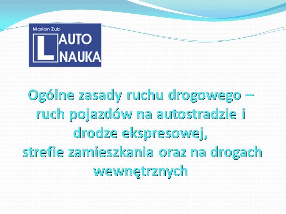Ogólne zasady ruchu drogowego – ruch pojazdów na autostradzie i drodze ekspresowej, strefie zamieszkania oraz na drogach wewnętrznych