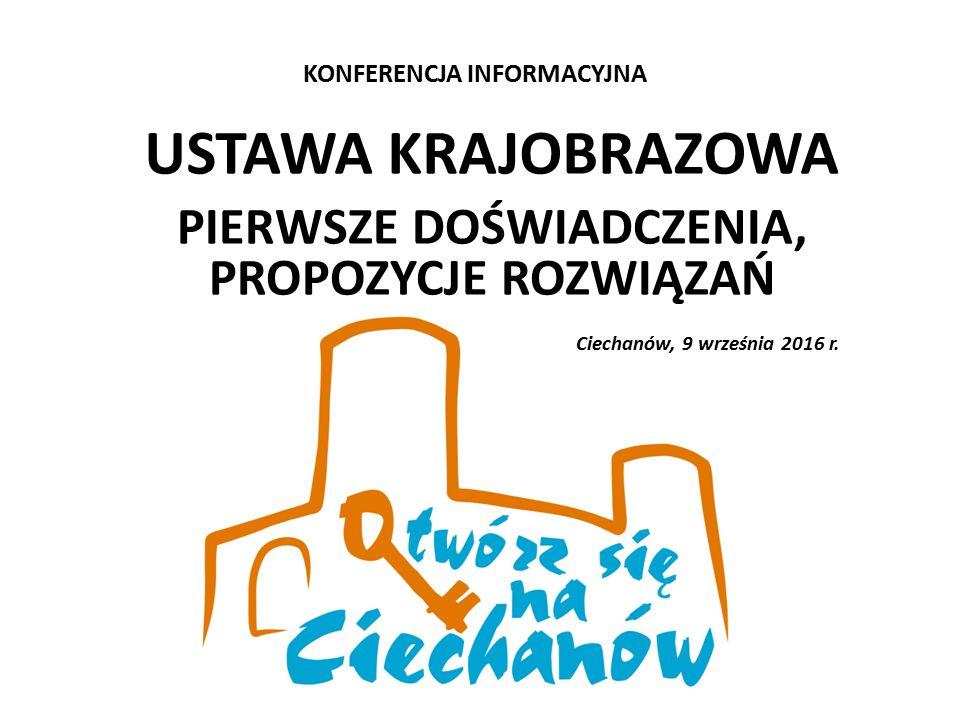 KONFERENCJA INFORMACYJNA USTAWA KRAJOBRAZOWA PIERWSZE DOŚWIADCZENIA, PROPOZYCJE ROZWIĄZAŃ Ciechanów, 9 września 2016 r.