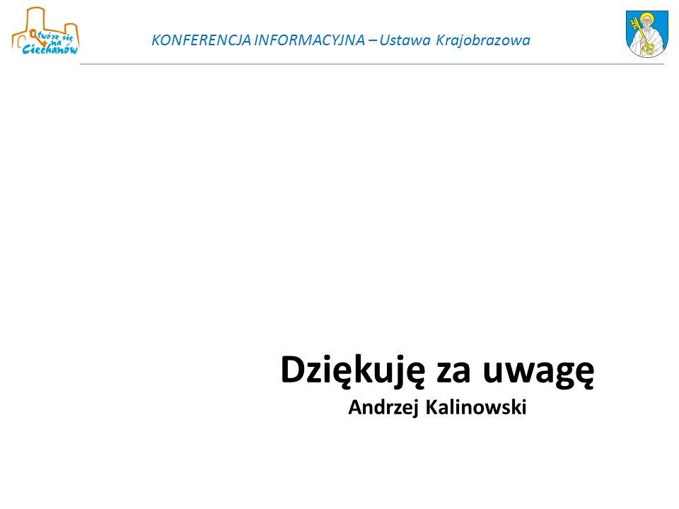 Dziękuję za uwagę Andrzej Kalinowski KONFERENCJA INFORMACYJNA – Ustawa Krajobrazowa
