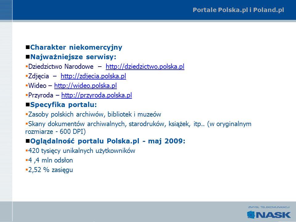 Portale Polska.pl i Poland.pl Charakter niekomercyjny Najważniejsze serwisy:  Dziedzictwo Narodowe – http://dziedzictwo.polska.plhttp://dziedzictwo.polska.pl  Zdjęcia – http://zdjecia.polska.plhttp://zdjecia.polska.pl  Wideo – http://wideo.polska.plhttp://wideo.polska.pl  Przyroda – http://przyroda.polska.plhttp://przyroda.polska.pl Specyfika portalu:  Zasoby polskich archiwów, bibliotek i muzeów  Skany dokumentów archiwalnych, starodruków, książek, itp..