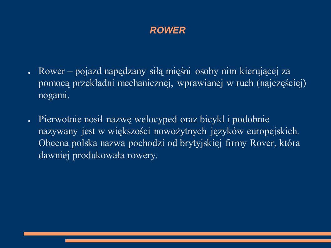 ROWER ● Rower – pojazd napędzany siłą mięśni osoby nim kierującej za pomocą przekładni mechanicznej, wprawianej w ruch (najczęściej) nogami.