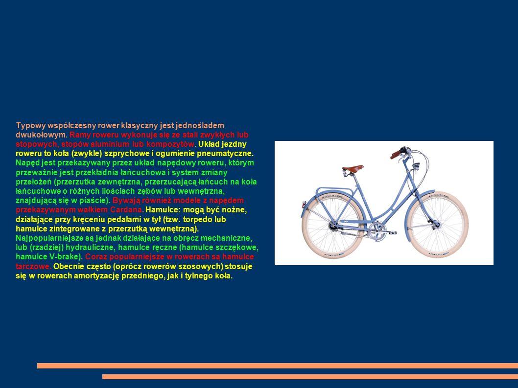 Typowy współczesny rower klasyczny jest jednośladem dwukołowym. Ramy roweru wykonuje się ze stali zwykłych lub stopowych, stopów aluminium lub kompozy