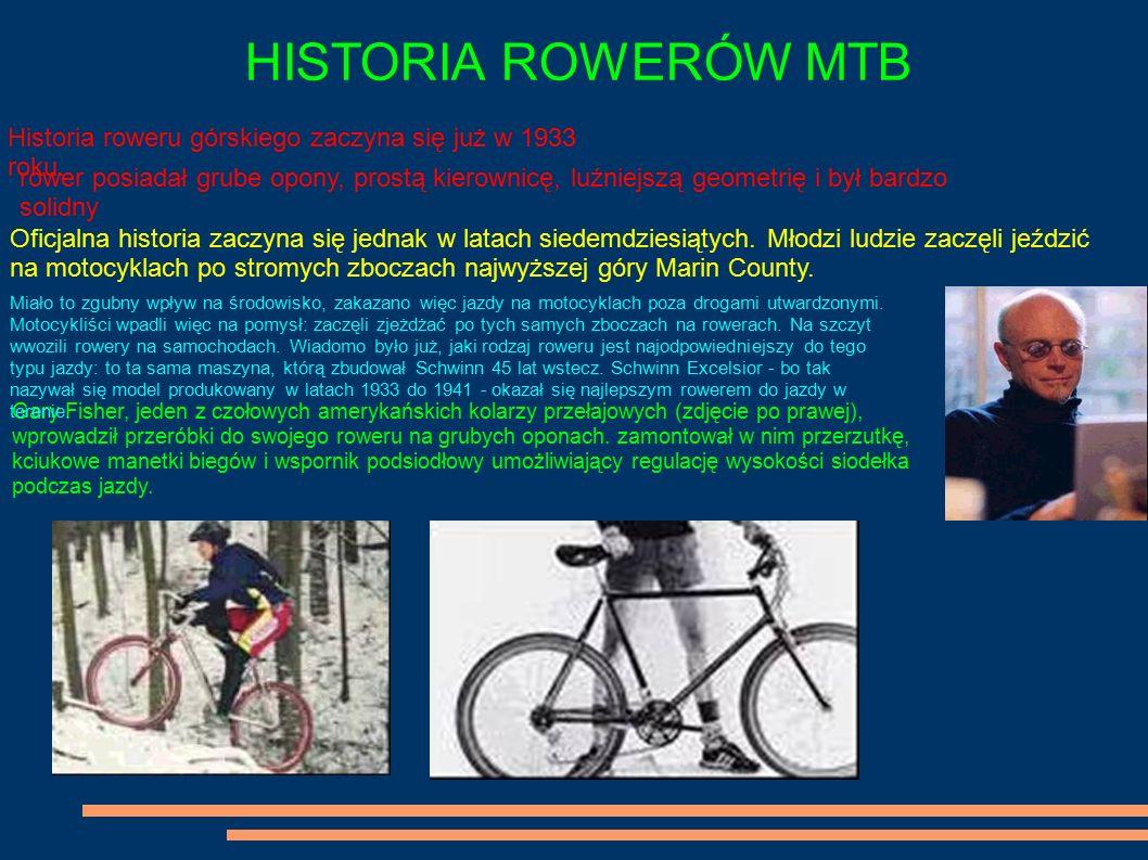HISTORIA ROWERÓW MTB Historia roweru górskiego zaczyna się już w 1933 roku. rower posiadał grube opony, prostą kierownicę, luźniejszą geometrię i był