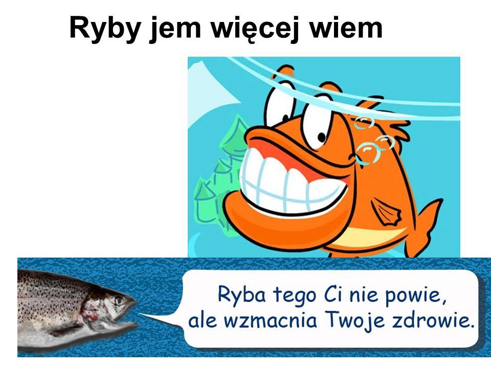 Ryby jem więcej wiem