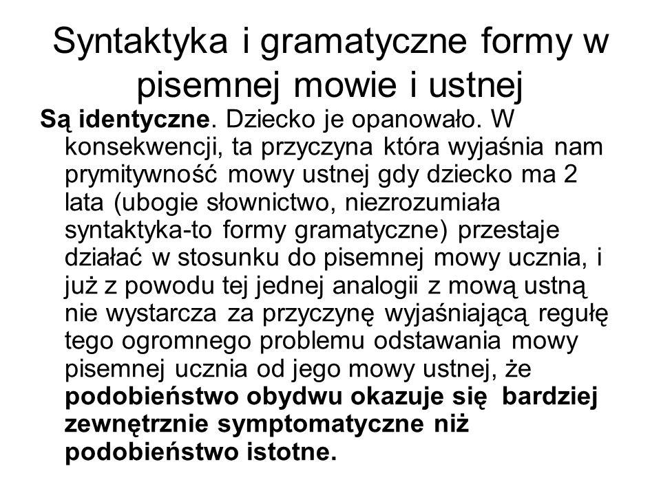 Syntaktyka i gramatyczne formy w pisemnej mowie i ustnej Są identyczne.