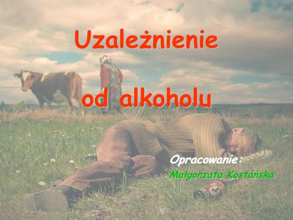 Uzależnienie od alkoholu Opracowanie: Małgorzata Kostańska