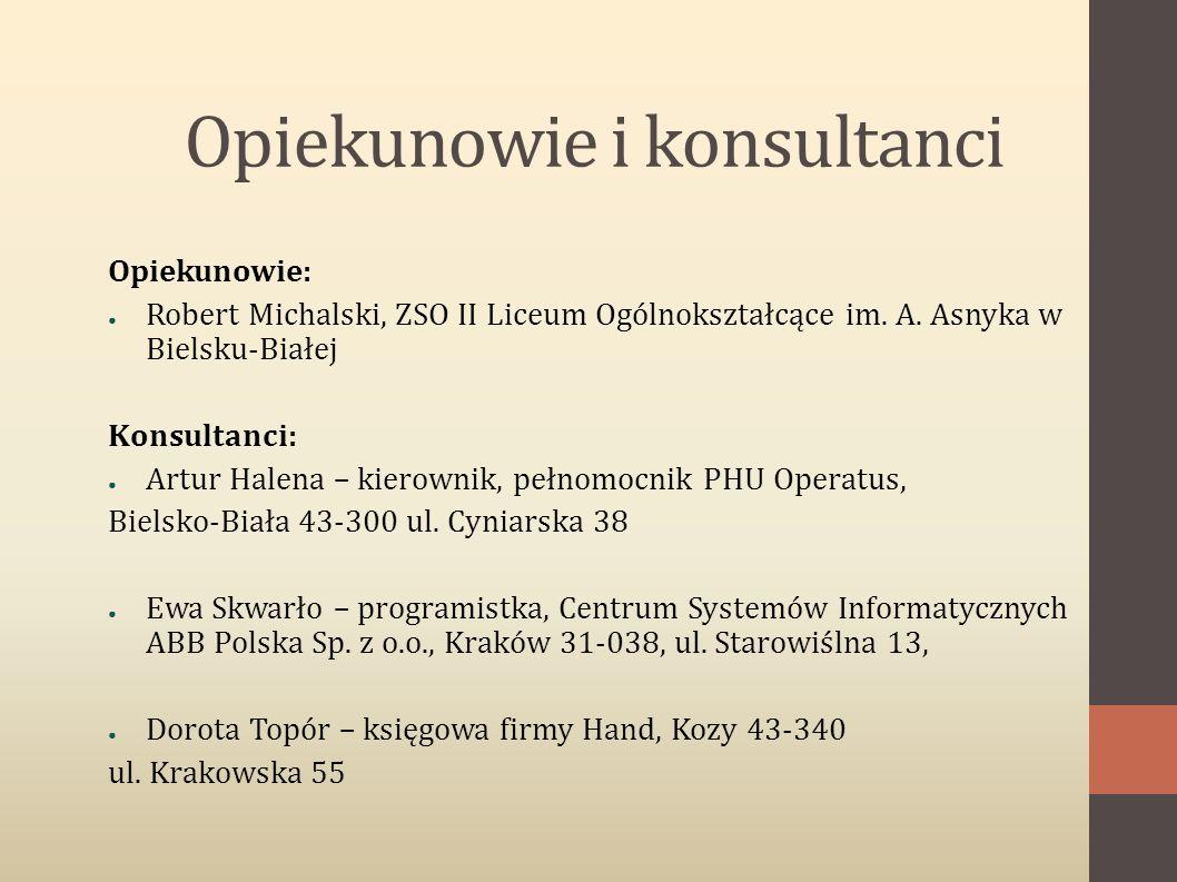 Opiekunowie i konsultanci Opiekunowie: ● Robert Michalski, ZSO II Liceum Ogólnokształcące im. A. Asnyka w Bielsku-Białej Konsultanci: ● Artur Halena –