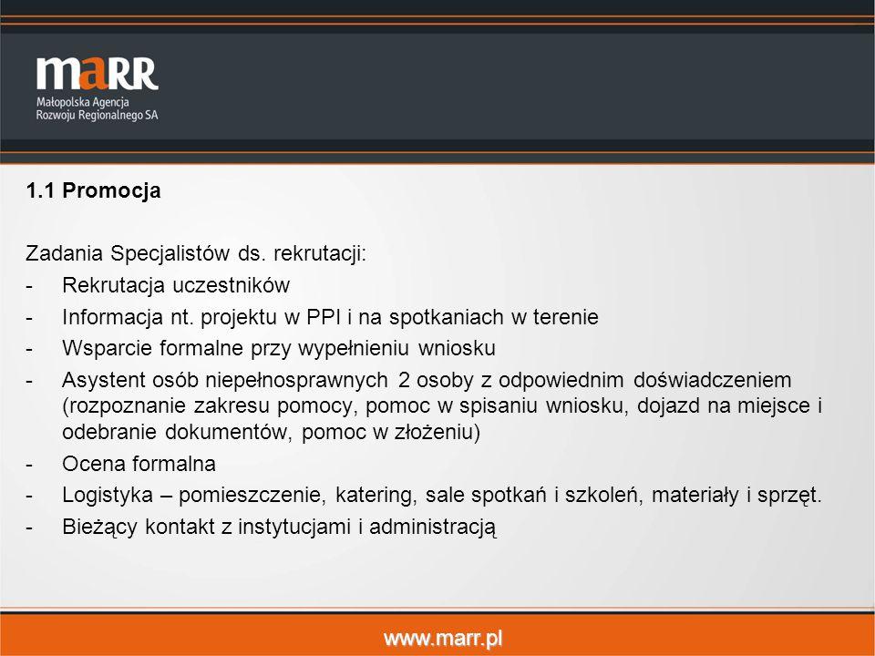 www.marr.pl 1.1Promocja Zadania Specjalistów ds. rekrutacji: -Rekrutacja uczestników -Informacja nt. projektu w PPI i na spotkaniach w terenie -Wsparc