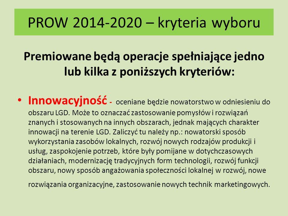 PROW 2014-2020 – kryteria wyboru Premiowane będą operacje spełniające jedno lub kilka z poniższych kryteriów: Innowacyjność - oceniane będzie nowatorstwo w odniesieniu do obszaru LGD.