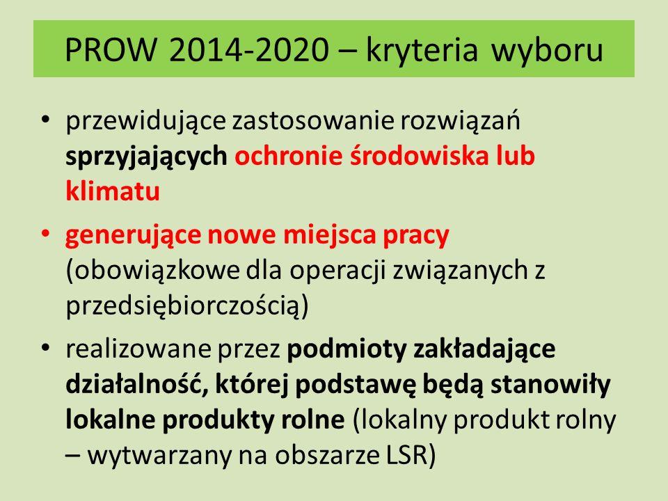 przewidujące zastosowanie rozwiązań sprzyjających ochronie środowiska lub klimatu generujące nowe miejsca pracy (obowiązkowe dla operacji związanych z przedsiębiorczością) realizowane przez podmioty zakładające działalność, której podstawę będą stanowiły lokalne produkty rolne (lokalny produkt rolny – wytwarzany na obszarze LSR) PROW 2014-2020 – kryteria wyboru