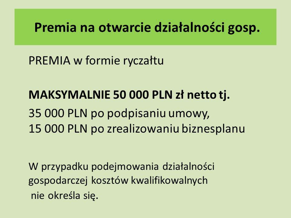 Premia na otwarcie działalności gosp. PREMIA w formie ryczałtu MAKSYMALNIE 50 000 PLN zł netto tj.