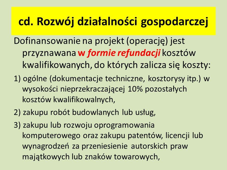 cd. Rozwój działalności gospodarczej Dofinansowanie na projekt (operację) jest przyznawana w formie refundacji kosztów kwalifikowanych, do których zal