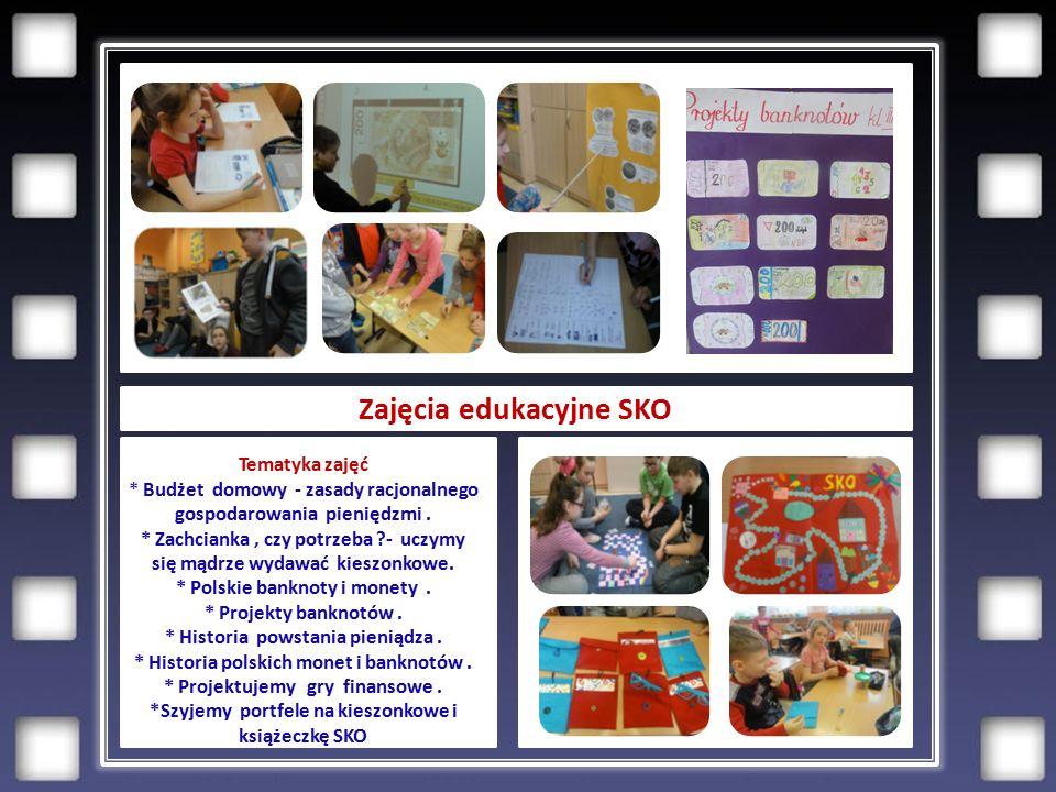 Zajęcia edukacyjne SKO Tematyka zajęć * Budżet domowy - zasady racjonalnego gospodarowania pieniędzmi.