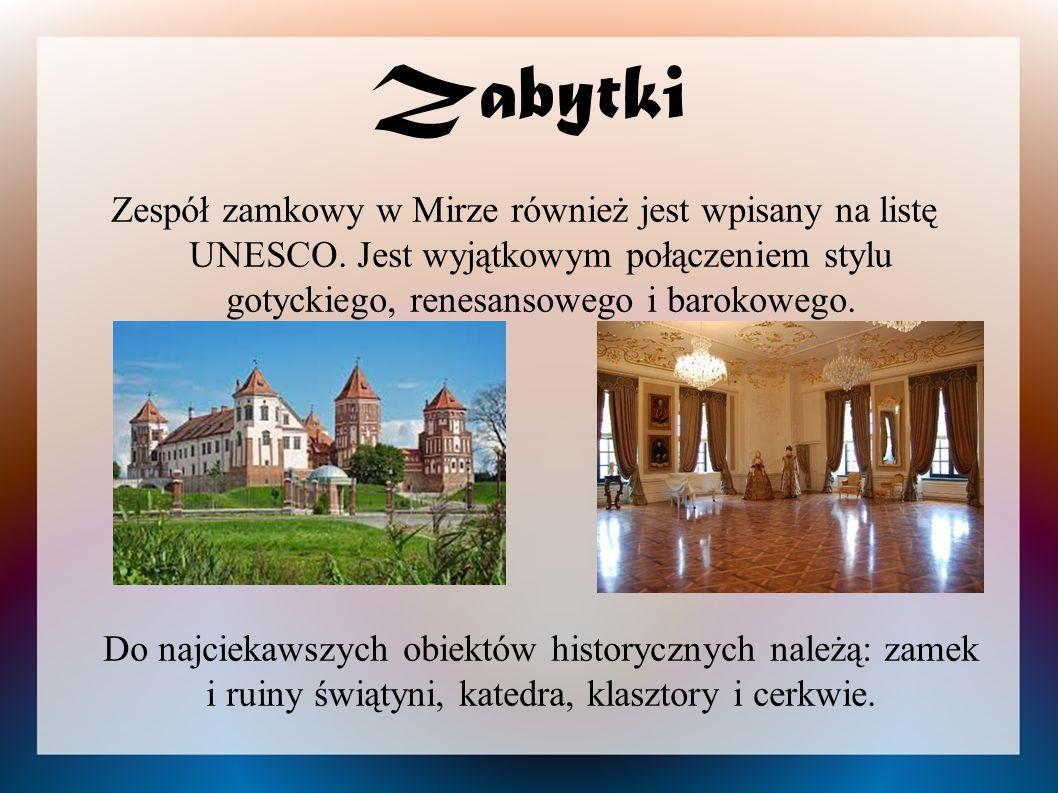 Zabytki Zespół zamkowy w Mirze również jest wpisany na listę UNESCO. Jest wyjątkowym połączeniem stylu gotyckiego, renesansowego i barokowego. Do najc