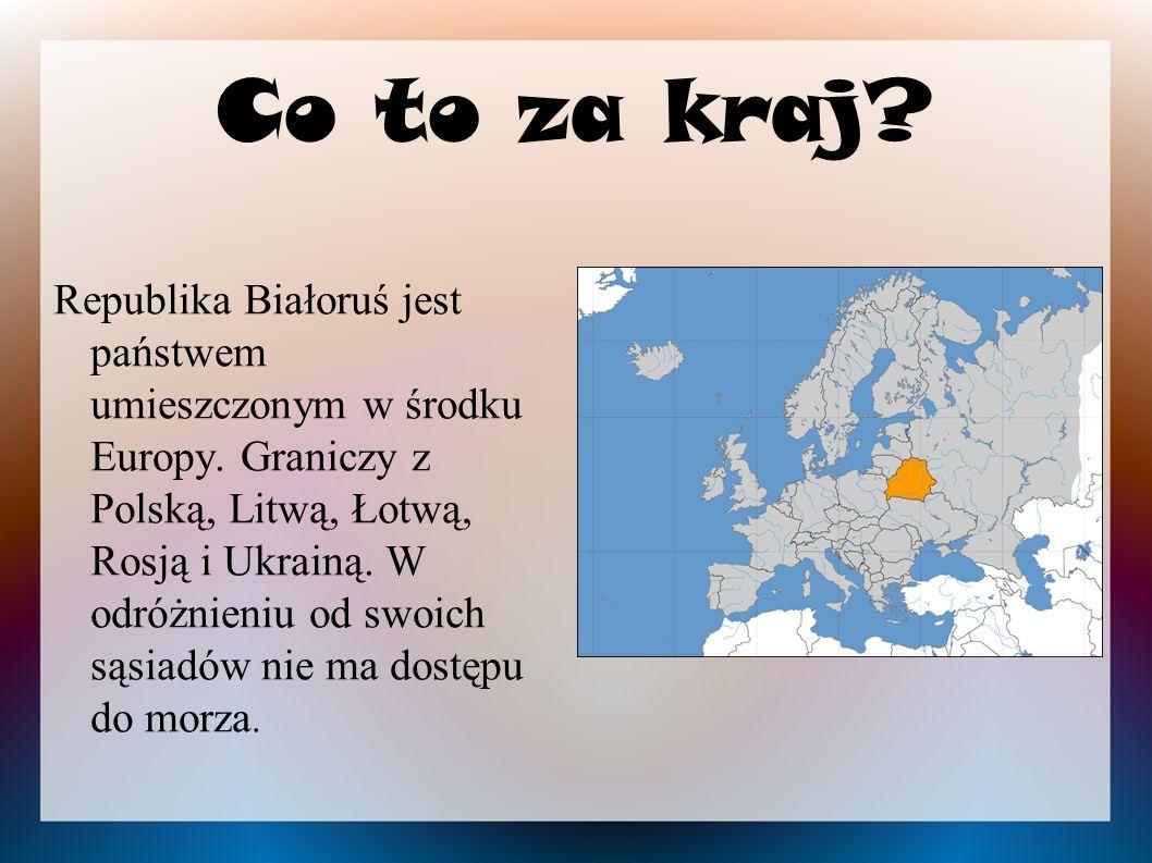 Co to za kraj? Republika Białoruś jest państwem umieszczonym w środku Europy. Graniczy z Polską, Litwą, Łotwą, Rosją i Ukrainą. W odróżnieniu od swoic