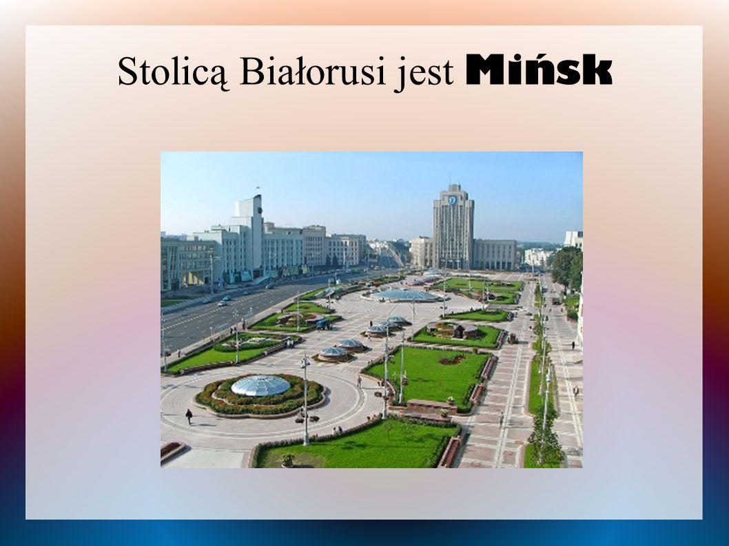 Stolicą Białorusi jest Mińsk