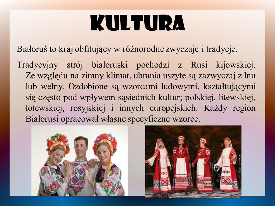 Kultura Białoruś to kraj obfitujący w różnorodne zwyczaje i tradycje. Tradycyjny strój białoruski pochodzi z Rusi kijowskiej. Ze względu na zimny klim