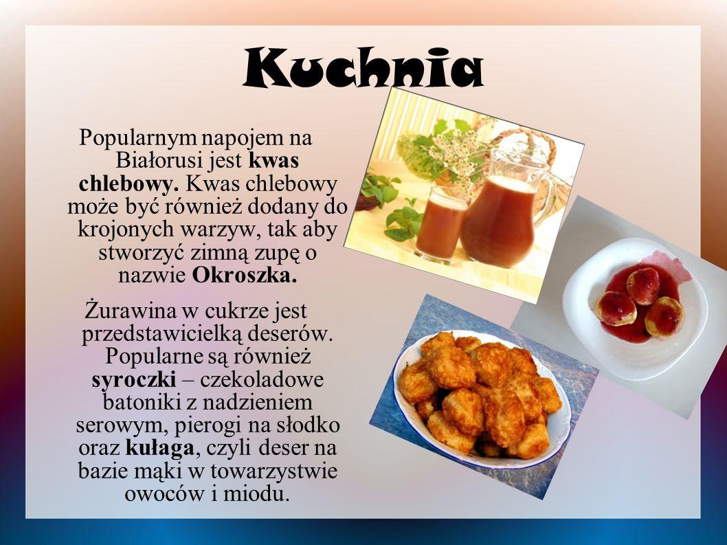 Kuchnia Popularnym napojem na Białorusi jest kwas chlebowy. Kwas chlebowy może być również dodany do krojonych warzyw, tak aby stworzyć zimną zupę o n