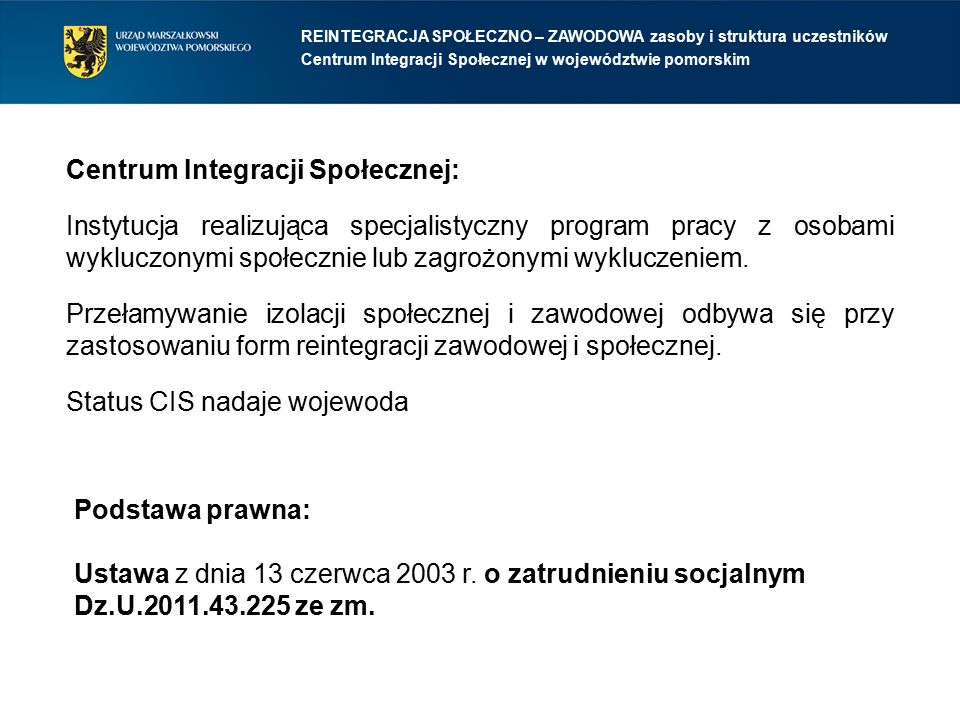Podstawa prawna: Ustawa z dnia 13 czerwca 2003 r. o zatrudnieniu socjalnym Dz.U.2011.43.225 ze zm. REINTEGRACJA SPOŁECZNO – ZAWODOWA zasoby i struktur