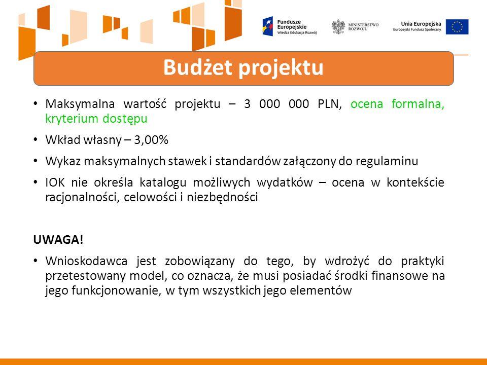 Maksymalna wartość projektu – 3 000 000 PLN, ocena formalna, kryterium dostępu Wkład własny – 3,00% Wykaz maksymalnych stawek i standardów załączony do regulaminu IOK nie określa katalogu możliwych wydatków – ocena w kontekście racjonalności, celowości i niezbędności UWAGA.