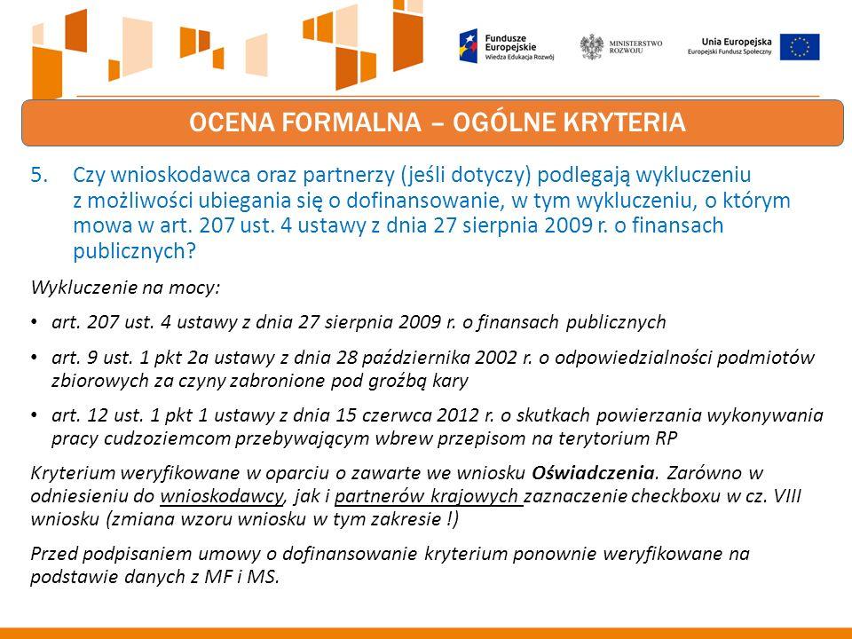 OCENA FORMALNA – OGÓLNE KRYTERIA 5.Czy wnioskodawca oraz partnerzy (jeśli dotyczy) podlegają wykluczeniu z możliwości ubiegania się o dofinansowanie, w tym wykluczeniu, o którym mowa w art.