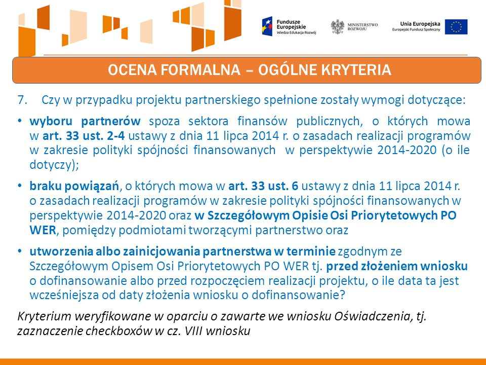 OCENA FORMALNA – OGÓLNE KRYTERIA 7.Czy w przypadku projektu partnerskiego spełnione zostały wymogi dotyczące: wyboru partnerów spoza sektora finansów publicznych, o których mowa w art.