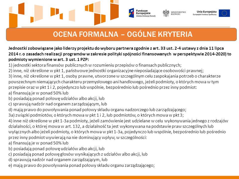 OCENA FORMALNA – OGÓLNE KRYTERIA Jednostki zobowiązane jako liderzy projektu do wyboru partnera zgodnie z art.