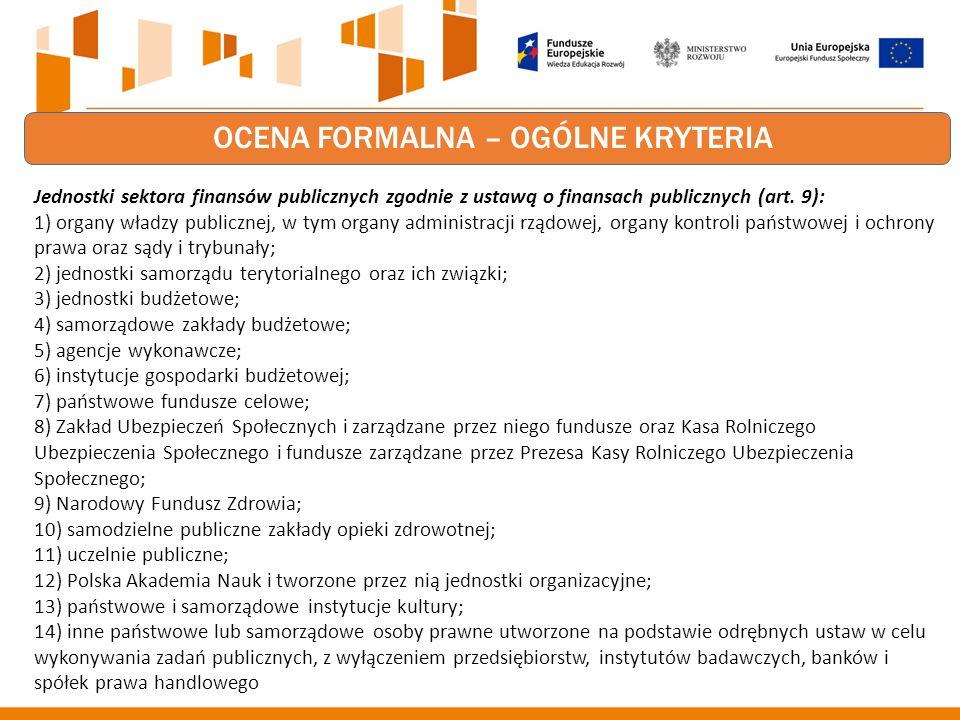OCENA FORMALNA – OGÓLNE KRYTERIA Jednostki sektora finansów publicznych zgodnie z ustawą o finansach publicznych (art.