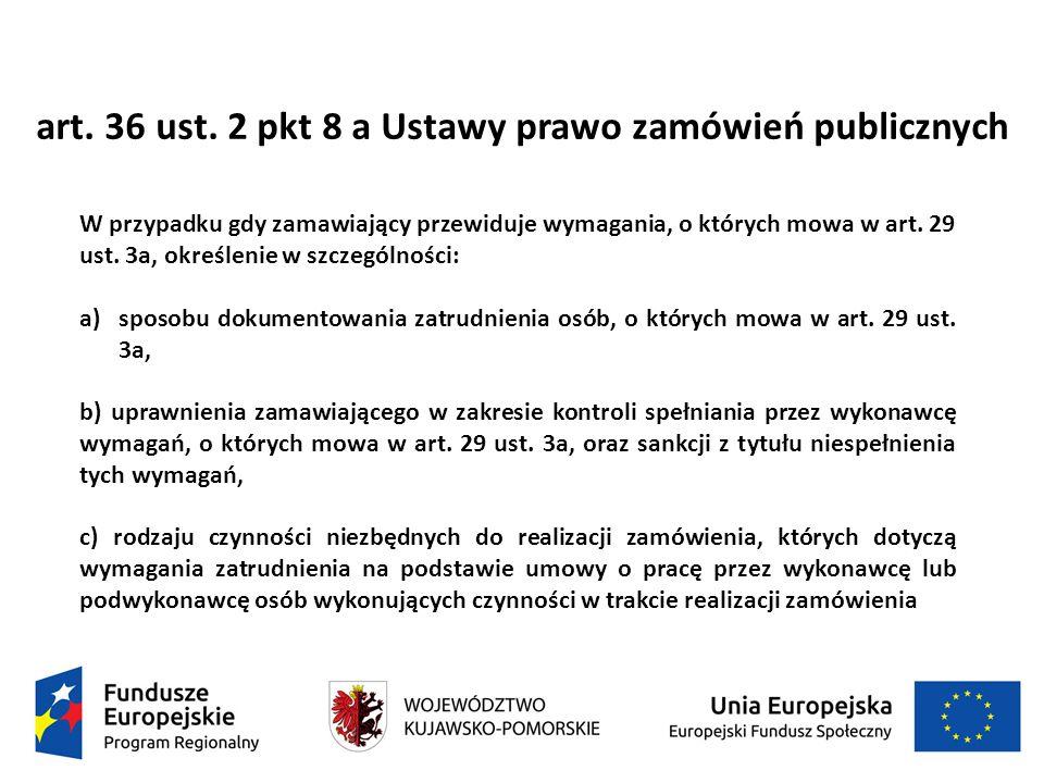 art. 36 ust. 2 pkt 8 a Ustawy prawo zamówień publicznych W przypadku gdy zamawiający przewiduje wymagania, o których mowa w art. 29 ust. 3a, określeni
