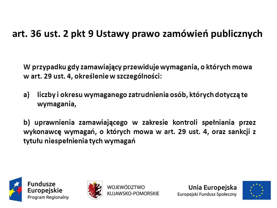 art. 36 ust. 2 pkt 9 Ustawy prawo zamówień publicznych W przypadku gdy zamawiający przewiduje wymagania, o których mowa w art. 29 ust. 4, określenie w