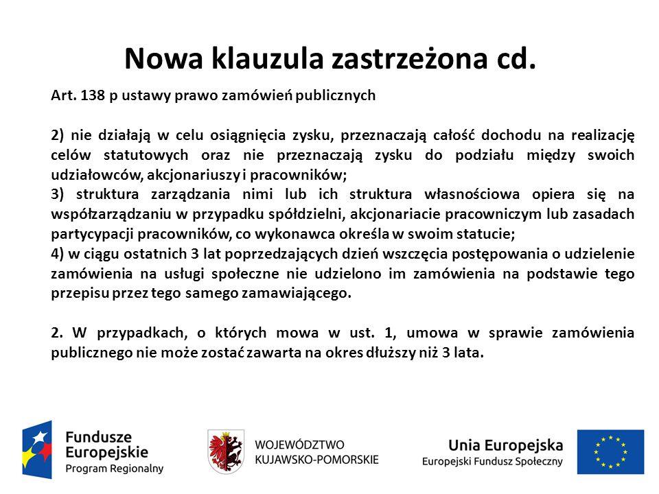 Nowa klauzula zastrzeżona cd. Art. 138 p ustawy prawo zamówień publicznych 2) nie działają w celu osiągnięcia zysku, przeznaczają całość dochodu na re
