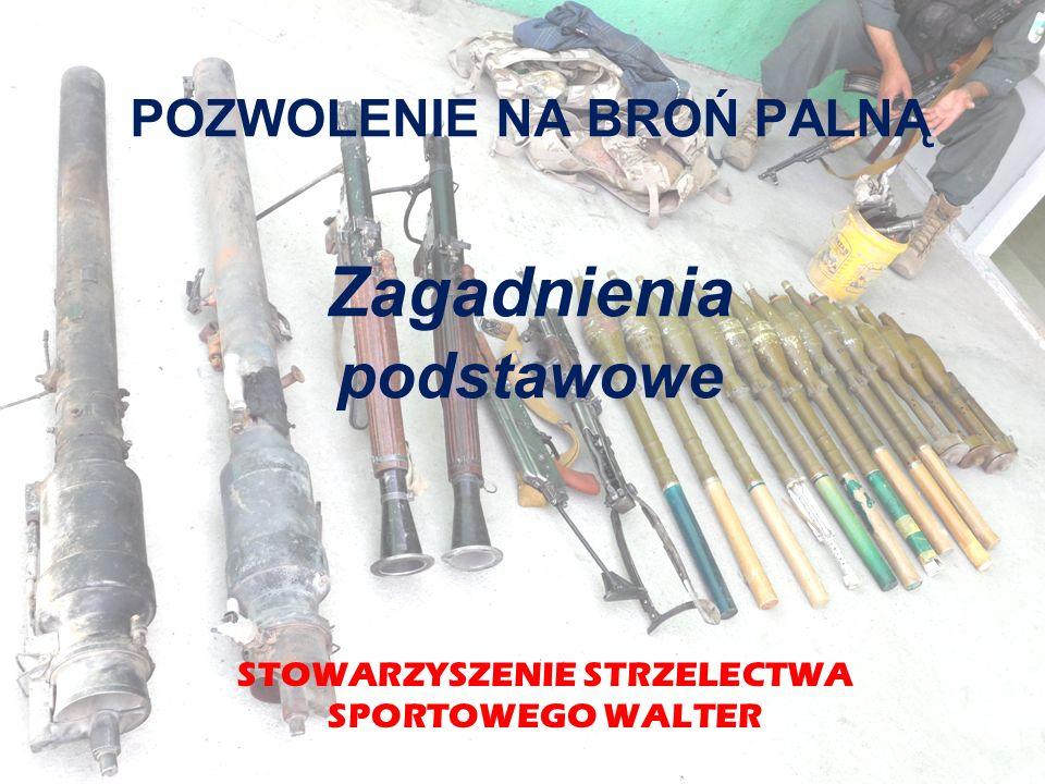 Zasady i warunki wydawania, cofania pozwoleń na broń, rejestracji broni oraz dysponowania bronią i amunicją cd.