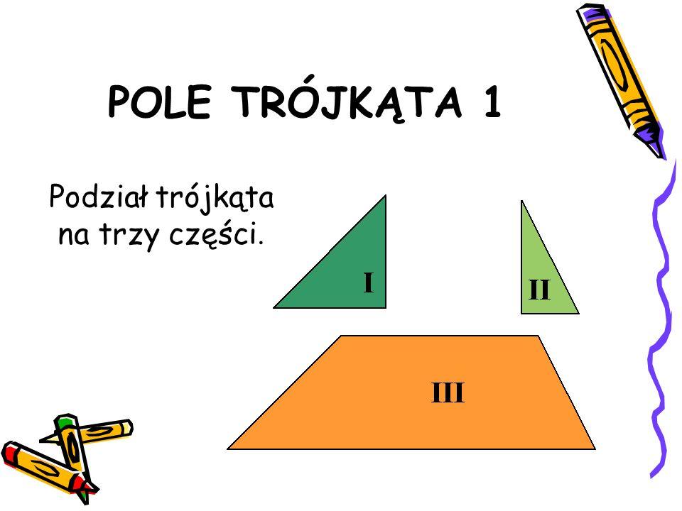 POLE TRÓJKĄTA 1 Jaką figurę możemy złożyć z trzech oznaczonych części trójkąta