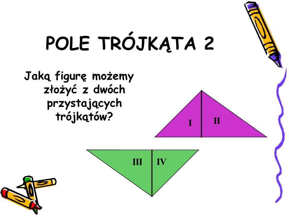 POLE TRÓJKĄTA 1 Złożenie trzech części trójkąta w jedną figurę.