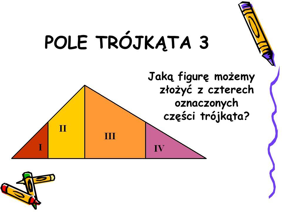 POLE TRÓJKĄTA 2 Oczywiście, złożoną figurą jest PROSTOKĄT.