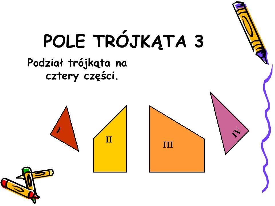 POLE TRÓJKĄTA 3 Jaką figurę możemy złożyć z czterech oznaczonych części trójkąta